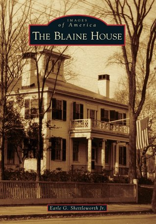 The Blaine House Earle G. Shettleworth Jr.