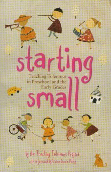Starting Small: Teaching Tolerance in Preschool and the Early Grades  by  Teaching Tolerance Project