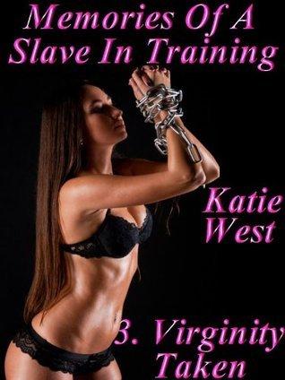 Memories Of A Slave In Training - 3. Virginity Taken Katie West