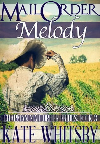 Mail Order Melody (Chapman Mail Order Brides #3)  by  Kate Whitsby