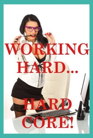 Working Hard...Hardcore! Five Office Sex Erotica Stories Francine Forthright