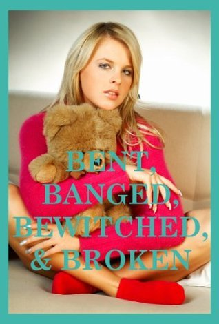 Bent, Banged, Bewitched, and Broken: Five Rough Sex Erotica Stories  by  Julie Bosso