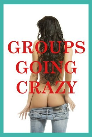 Groups Going Crazy: Five Group Sex Erotica Stories  by  Kandace Tunn