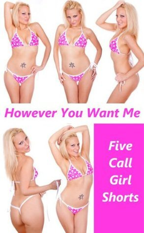 However You Want Me: Five Hardcore Call Girl Erotica Shorts April Styles