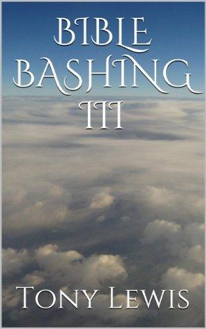 BIBLE BASHING III  by  Tony Lewis