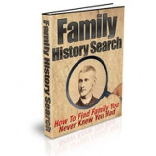 Family History Search - Discover The Secrets to Finding Family You Never Knew You Had! Tried And Proven Successful Methods! AAA+++  by  Adams