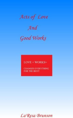 Acts of Love And Good Works  by  LaResa Brunson