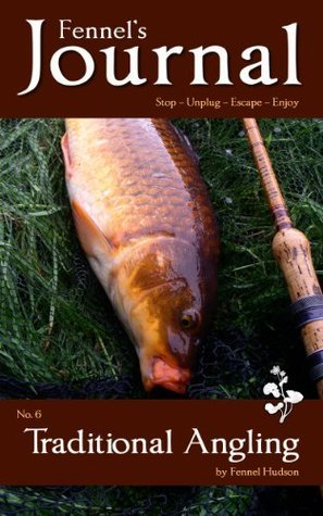 Traditional Angling -Fennels Journal -No. 6 Fennel Hudson