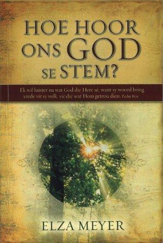 Hoe hoor ons God se stem? Elza Meyer