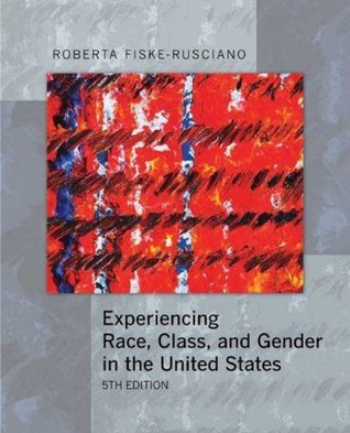 Experiencing Race, Class, and Gender in the United States Roberta Fiske-Rusciano