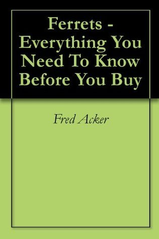 Ferrets - Everything You Need To Know Before You Buy Fred Acker