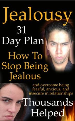 Jealousy: How To Stop Being Jealous And Overcome Feeling Fearful, Anxious, And Insecure in Relationships  by  Ryan Help