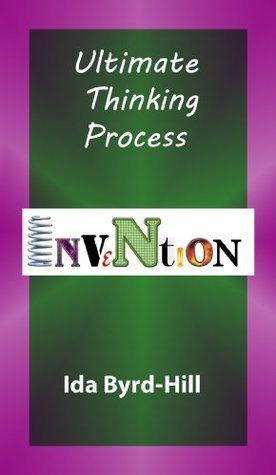 Ultimate Thinking Process - Invention  by  Ida Byrd-Hill