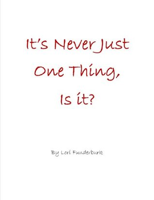 Its Never Just One Thing, is it? Lori Funderburk