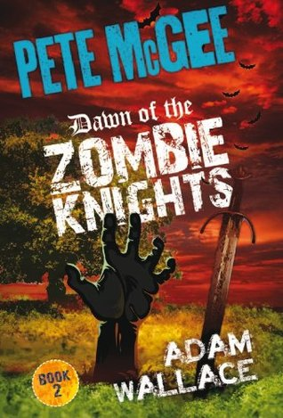 Pete McGee 2 - Dawn of the Zombie Knights  by  Adam Wallace