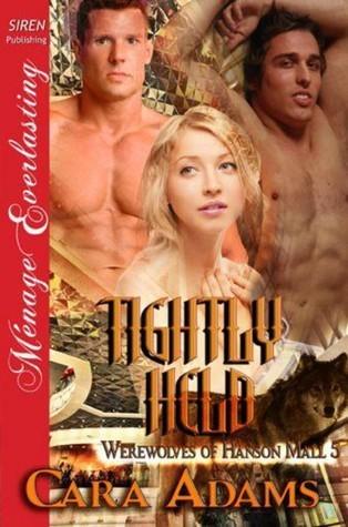 Tightly Held (Werewolves of Hanson Mall, #5)  by  Cara Adams