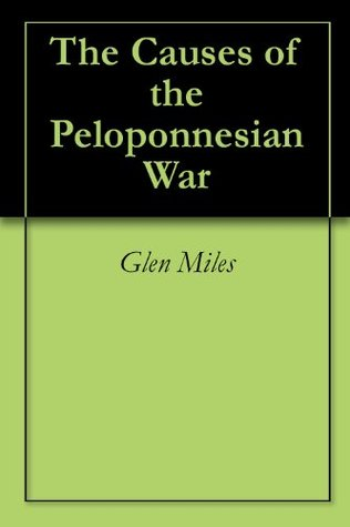 The Causes of the Peloponnesian War  by  Glen Miles