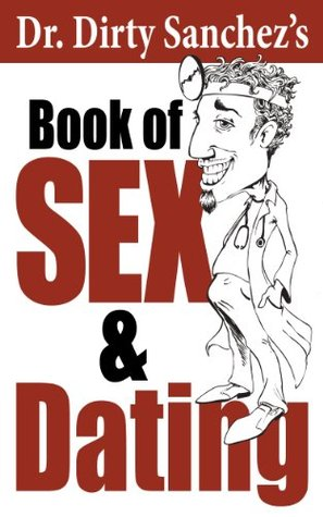 Dr. Dirty Sanchezs Book of Sex and Dating Dirty Sanchez
