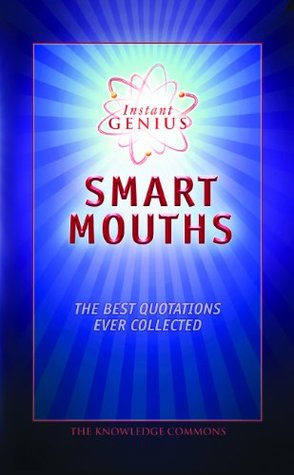 Instant Genius: Smart Mouths: The Best Quotations Ever Collected Bathroom Readers Institute