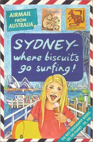 Sydney - Where Biscuits Go Surfing!: Airmail From Australia Michael Cox