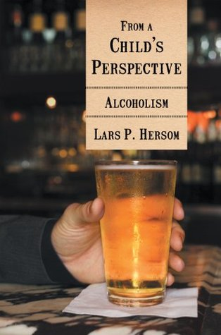From A Childs Perspective: Alcoholism Lars P. Hersom