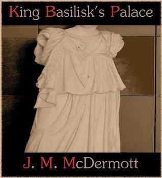 King Basilisks Palace  by  J.M. McDermott
