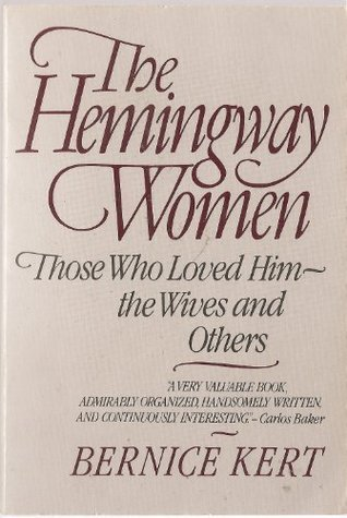 Hemingway Women: Thoes Who Loves Him, the Wives and Others  by  Bernice Kert