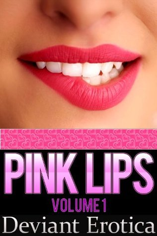 Pink Lips - 10 Short and Sexy Erotic Stories  by  Paris Grey