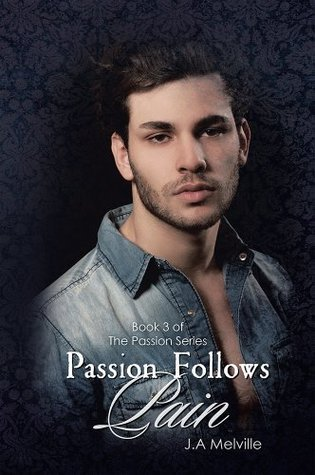 Passion Follows Pain (Passion, #3)  by  J.A. Melville