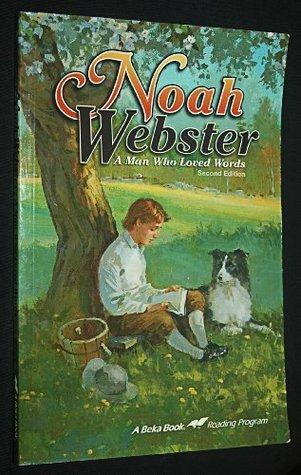 Noah Webster: A Man Who Loved Words (A Beka Book Reading Program) Elaine Cunningham