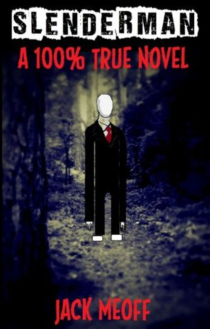 Slenderman: The Story of a 100% True Slenderman Encounter Jack MeOugh