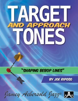 Target And Approach Tones - Shaping Bebop Lines Joe Riposo
