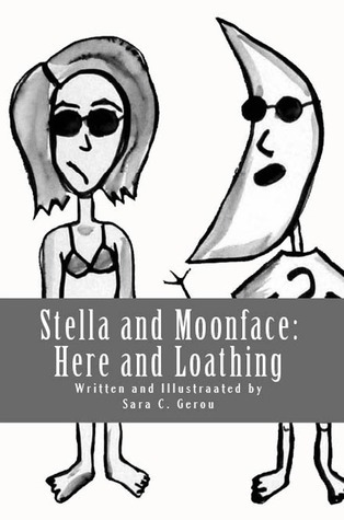 Stella and Moonface: Here and Loathing Sara C. Gerou