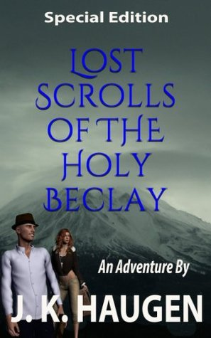 Lost Scrolls of the Holy Beclay (Special Edition) (J. K. Haugens Lost Scrolls Series)  by  J.K. Haugen