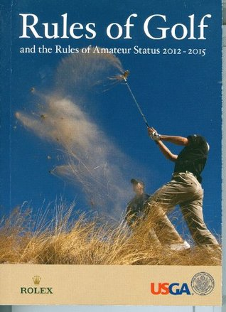Rules of Golf 2012 and the Rules of Amateur Status 2012-2015 The United States Golf Association