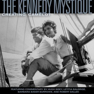 The Kennedy Mystique: Creating Camelot  by  Jon Goodman