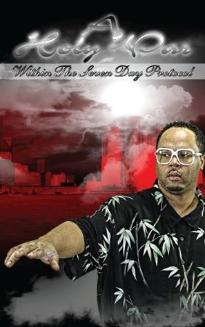 A Holy War Within The Seven Day Protocol  by  Wayne Humphries Jr