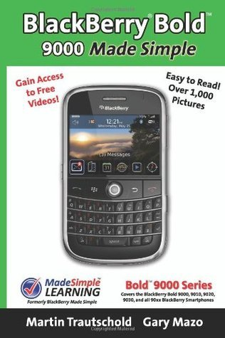 BlackBerry(r) Bold(tm) 9000 Made Simple: For the Bold(tm) 9000, 9010, 9020, 9030, and all 90xx Series BlackBerry Smartphones. Martin Trautschold