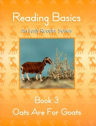 Reading Basics : Oats are for Goats : Book 3 (An Early Reading Series) Annie  Brown