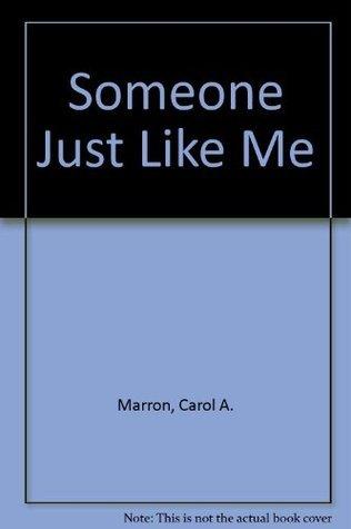 Someone Just Like Me Carol A. Marron