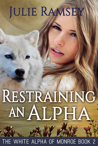 Restraining An Alpha (The White Alpha of Monroe #2)  by  Julie Ramsey