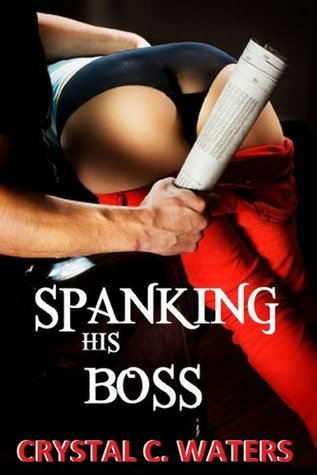Spanking His Boss Crystal C. Waters