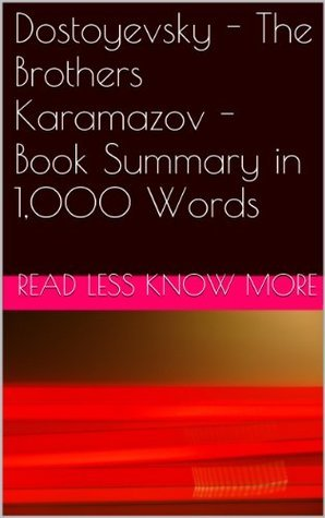 Dostoyevsky - The Brothers Karamazov - Book Summary in 1,000 Words Read Less Know More