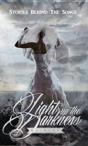 Light Up The Darkness - Waiting: Stories Behind The Songs  by  Light Up The Darkness