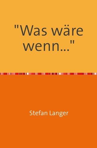 Was wäre wenn... Stefan Langer