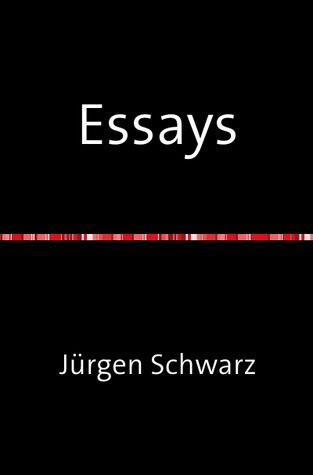 Essays: Tragödie. Spiel. Theater. Erziehung. Werbung. Poesie Jürgen Schwarz