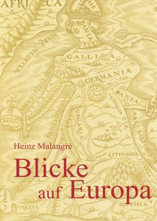 Blicke auf Europa.: Seine Wurzeln, sein Stamm, seine Äste, seine Krone.  by  Heinz Malangre