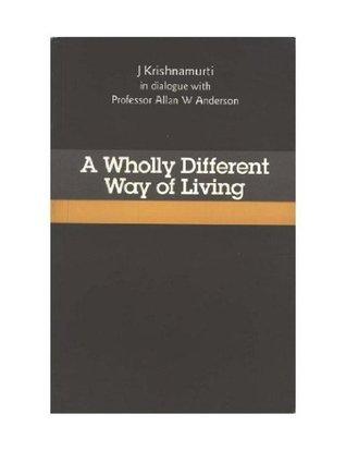 A Wholly Different Way Of Living (Krishnamurti Classics Series)  by  Jiddu Krishnamurti