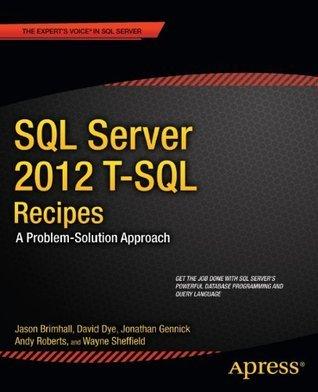 SQL Server 2012 T-SQL Recipes: A Problem-Solution Approach Jonathan Gennick