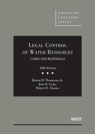 Legal Control of Water Resources, Cases and Materials, 5th  by  Barton H. Thompson Jr.